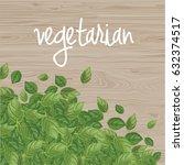 vegetarian. basil leaves... | Shutterstock .eps vector #632374517