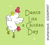 happy dance like a chicken day  | Shutterstock .eps vector #632609447