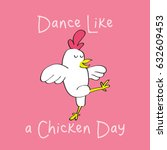 happy dance like a chicken day  | Shutterstock .eps vector #632609453