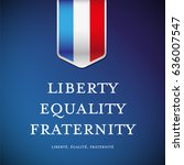 france glag   liberty  equality ... | Shutterstock .eps vector #636007547
