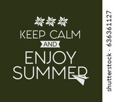 keep calm and enjoy summer... | Shutterstock .eps vector #636361127