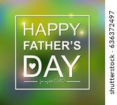 happy father's day handwritten... | Shutterstock .eps vector #636372497