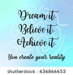dream it. believe it. achieve... | Shutterstock . vector #636866653