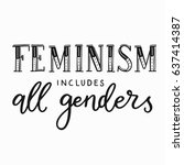 feminism includes all genders.... | Shutterstock .eps vector #637414387