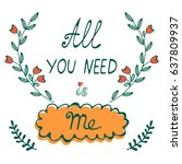 all you need is me hand drawn... | Shutterstock .eps vector #637809937