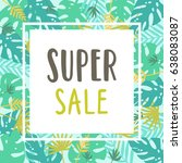 super sale. tropical pattern... | Shutterstock .eps vector #638083087