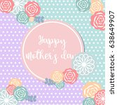 happy mother's day greeting... | Shutterstock .eps vector #638649907