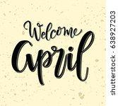 welcome april hand lettering... | Shutterstock .eps vector #638927203