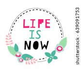 life is now. motivation quote.... | Shutterstock .eps vector #639091753