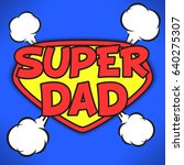 super dad   father's day... | Shutterstock .eps vector #640275307