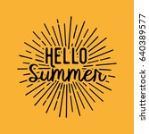 hello summer. brush lettering... | Shutterstock .eps vector #640389577