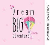 dream big little one slogan... | Shutterstock .eps vector #642134647