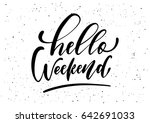 hello weekend. ink brush pen... | Shutterstock .eps vector #642691033