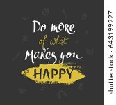 do more of what makes you happy ...   Shutterstock .eps vector #643199227