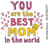 you are the best mom in the... | Shutterstock .eps vector #643538197