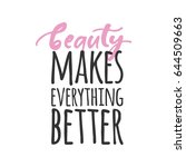 beauty makes everything better. ... | Shutterstock .eps vector #644509663