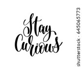 stay curious black and white... | Shutterstock .eps vector #645065773