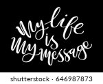 my life is my message. hand... | Shutterstock .eps vector #646987873