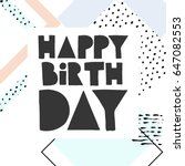 happy birthday card   hand... | Shutterstock .eps vector #647082553