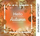 hello autumn orange card design ... | Shutterstock .eps vector #647240827