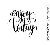 enjoy today black and white...   Shutterstock .eps vector #649073443