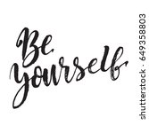 hand drawn phrase be yourself.... | Shutterstock .eps vector #649358803