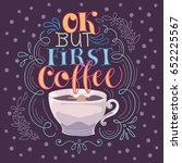 ok but first coffee. hand... | Shutterstock .eps vector #652225567
