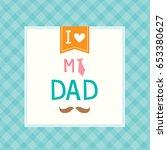 i love my dad for father's day... | Shutterstock .eps vector #653380627