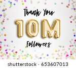10m or 10 million followers... | Shutterstock . vector #653607013