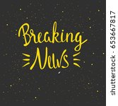 breaking news lettering. hand...   Shutterstock .eps vector #653667817