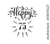 happy 75th birthday.  lettering....   Shutterstock .eps vector #653670127