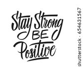 stay strong be positive.... | Shutterstock .eps vector #654631567