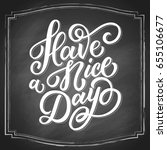 have a nice day white hand... | Shutterstock .eps vector #655106677