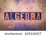 Small photo of The word Algebra concept and theme written in vintage wooden letterpress type on a grunge background.