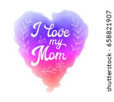 i love my mom. greeting card... | Shutterstock .eps vector #658821907