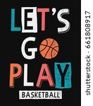 let's go play basketball slogan ... | Shutterstock .eps vector #661808917