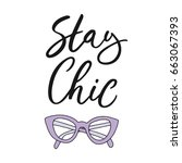 stay chic. hand drawn lettering ... | Shutterstock .eps vector #663067393