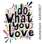 do what you love  inspirational ... | Shutterstock .eps vector #663423817
