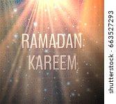 ramadan kareem background.... | Shutterstock .eps vector #663527293