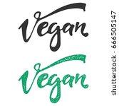 vegan word. hand lettering logo ... | Shutterstock .eps vector #666505147