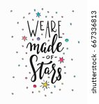 we are made of stars love... | Shutterstock .eps vector #667336813