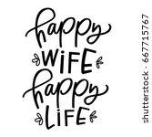happy wife  happy life | Shutterstock .eps vector #667715767