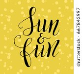 sun and fun. vector lettering...   Shutterstock .eps vector #667842997