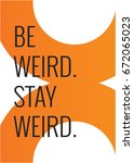 be and stay weird motivational... | Shutterstock .eps vector #672065023