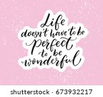 life doesn't have to be perfect ... | Shutterstock .eps vector #673932217