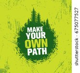 make your own path. adventure... | Shutterstock .eps vector #675077527