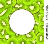 round white frame on ripe kiwi... | Shutterstock . vector #679716007