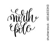 north pole hand lettering... | Shutterstock .eps vector #681603343