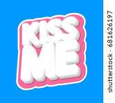 kiss me  isolated sticker ... | Shutterstock .eps vector #681626197