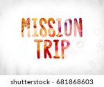 the words mission trip concept... | Shutterstock . vector #681868603